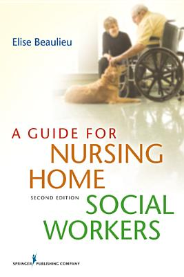 A Guide for Nursing Home Social Workers By Beaulieu, Elise