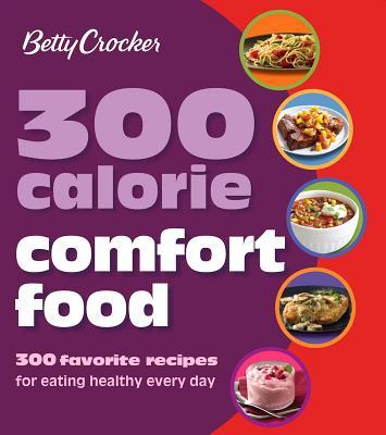 Betty Crocker 300 Calorie Comfort Food By Crocker, Betty